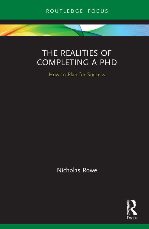 The Realities of Completing a PhD: How to Plan for Success (Routledge Research in Education)