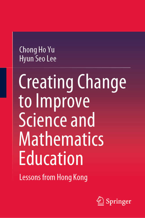Creating Change to Improve Science and Mathematics Education: Lessons from Hong Kong (Springerbriefs In Education Ser.)