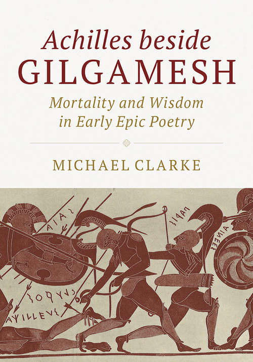 Achilles beside Gilgamesh: Mortality and Wisdom in Early Epic Poetry