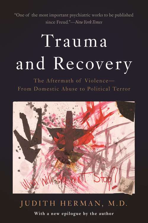 Trauma and Recovery: The Aftermath of Violence, from Domestic Abuse to Political Terror