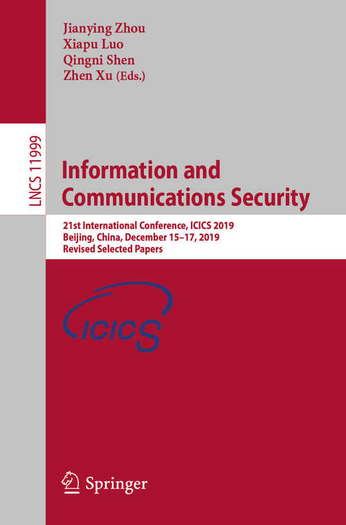 Information and Communications Security: 21st International Conference, ICICS 2019, Beijing, China, December 15–17, 2019, Revised Selected Papers (Lecture Notes in Computer Science #11999)