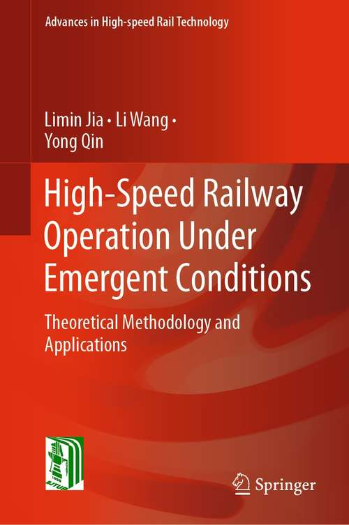 High-Speed Railway Operation Under Emergent Conditions: Theoretical Methodology and Applications (Advances in High-speed Rail Technology)