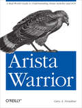 Arista Warrior: A Real-World Guide to Understanding Arista Switches and EOS (Oreilly And Associate Ser.)