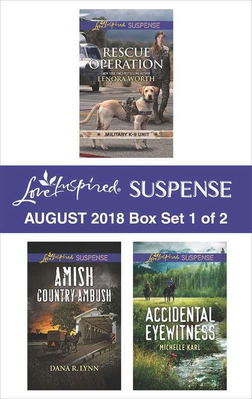 Harlequin Love Inspired Suspense August 2018 - Box Set 1 of 2: Rescue Operation\Amish Country Ambush\Accidental Eyewitness