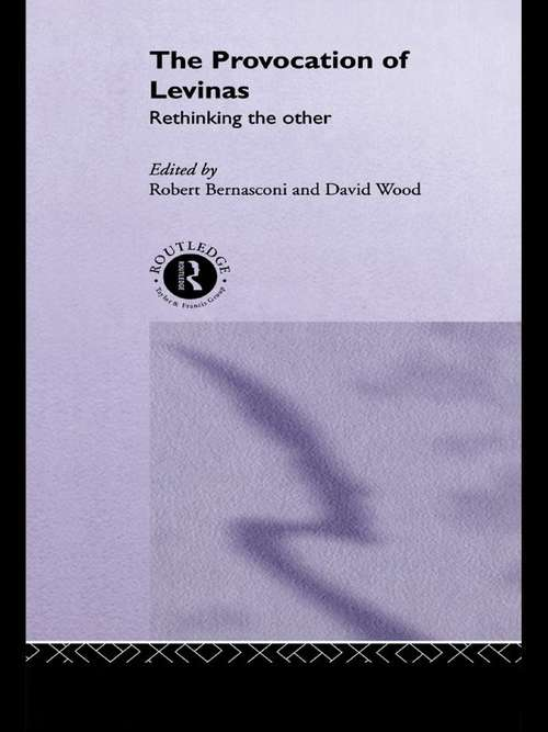 The Provocation of Levinas: Rethinking the Other (Warwick Studies in Philosophy and Literature)