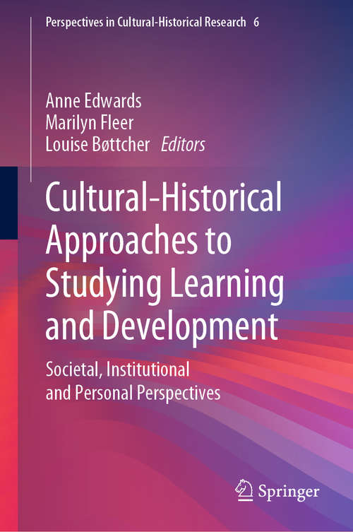 Cultural-Historical Approaches to Studying Learning and Development: Societal, Institutional and Personal Perspectives (Perspectives in Cultural-Historical Research #6)