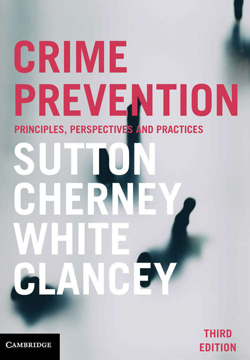 Crime Prevention: Principles, Perspectives and Practices (Trends And Issues In Crime And Criminal Justice Ser.)