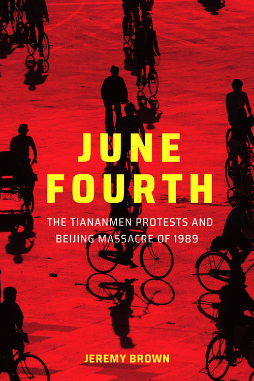 June Fourth: The Tiananmen Protests and Beijing Massacre of 1989 (New Approaches to Asian History)