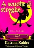 A scuola di streghe - Libro 4 - Il libro dei draghi (A scuola di streghe #4)