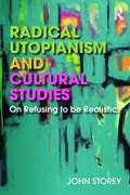 Radical Utopianism and Cultural Studies: On Refusing to be Realistic
