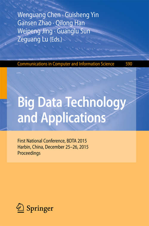 Big Data Technology and Applications: First National Conference, BDTA 2015, Harbin, China, December 25-26, 2015. Proceedings (Communications in Computer and Information Science #590)