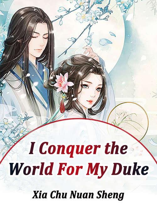 I Conquer the World For My Duke: Volume 3 (Volume 3 #3)