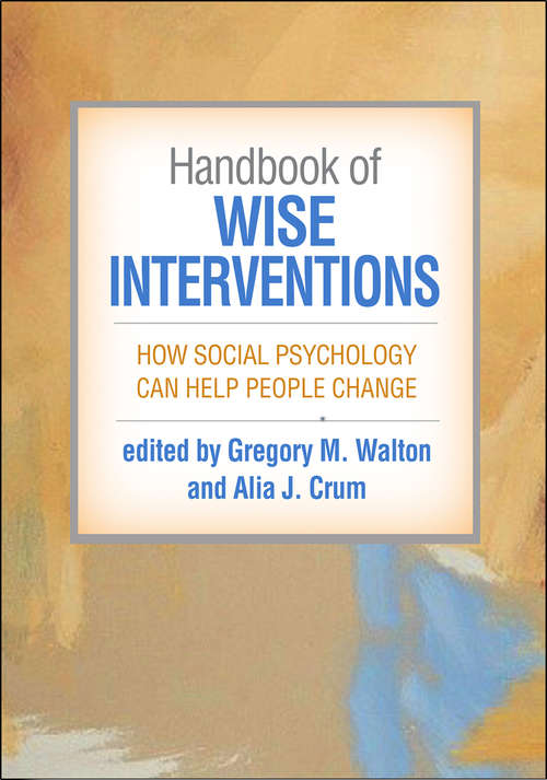Handbook of Wise Interventions: How Social Psychology Can Help People Change