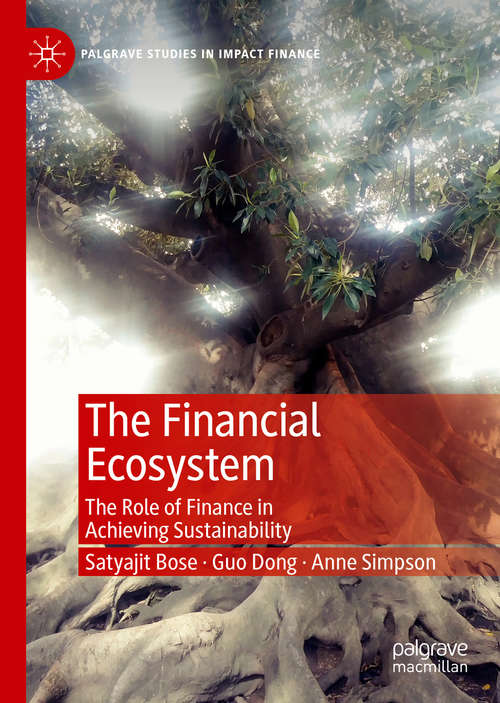The Financial Ecosystem: The Role of Finance in Achieving Sustainability (Palgrave Studies in Impact Finance)