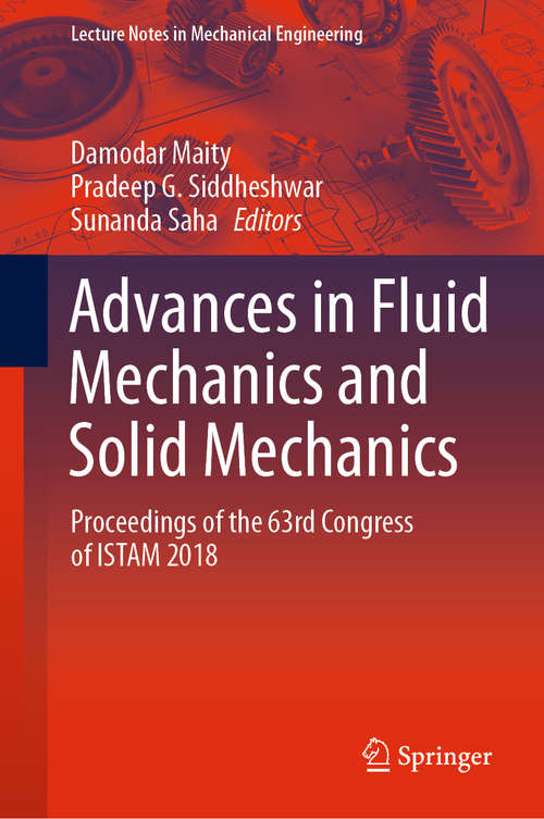 Advances in Fluid Mechanics and Solid Mechanics: Proceedings of the 63rd Congress of ISTAM 2018 (Lecture Notes in Mechanical Engineering)