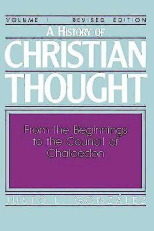 A History of Christian Thought Volume 1: From the Beginnings to the Council of Chalcedon