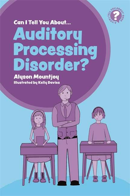 Can I tell you about Auditory Processing Disorder?: A Guide for Friends, Family and Professionals (Can I tell you about...?)