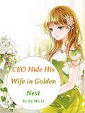 CEO Hide His Wife in Golden Nest: Volume 3 (Volume 3 #3)