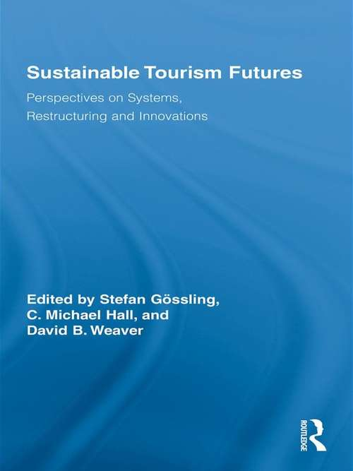 Sustainable Tourism Futures: Perspectives on Systems, Restructuring and Innovations (Routledge Advances in Tourism)