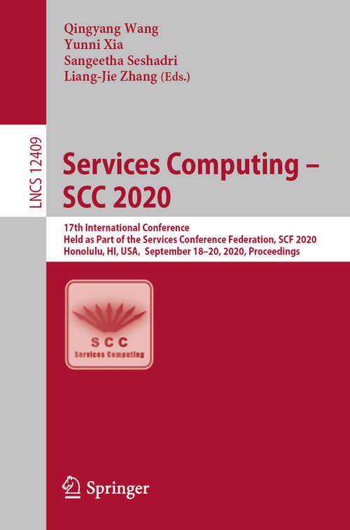 Services Computing – SCC 2020: 17th International Conference, Held as Part of the Services Conference Federation, SCF 2020, Honolulu, HI, USA, September 18–20, 2020, Proceedings (Lecture Notes in Computer Science #12409)