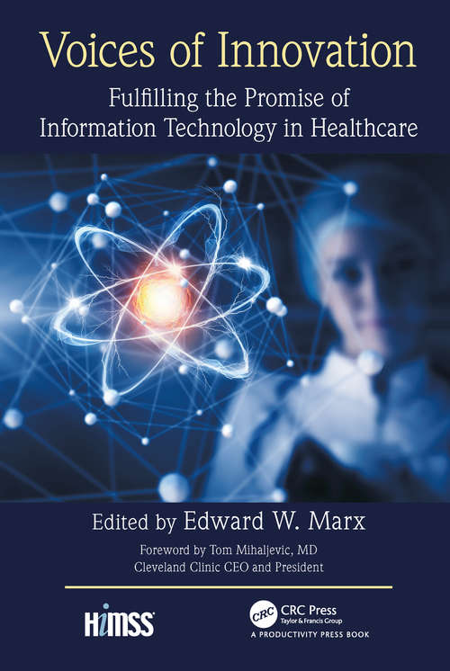Voices of Innovation: Fulfilling the Promise of Information Technology in Healthcare (HIMSS Book Series)
