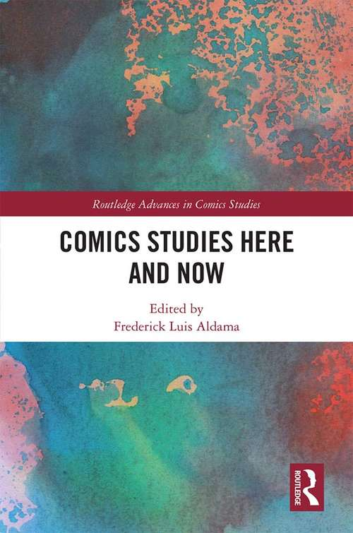 Comics Studies Here and Now (Routledge Advances in Comics Studies)