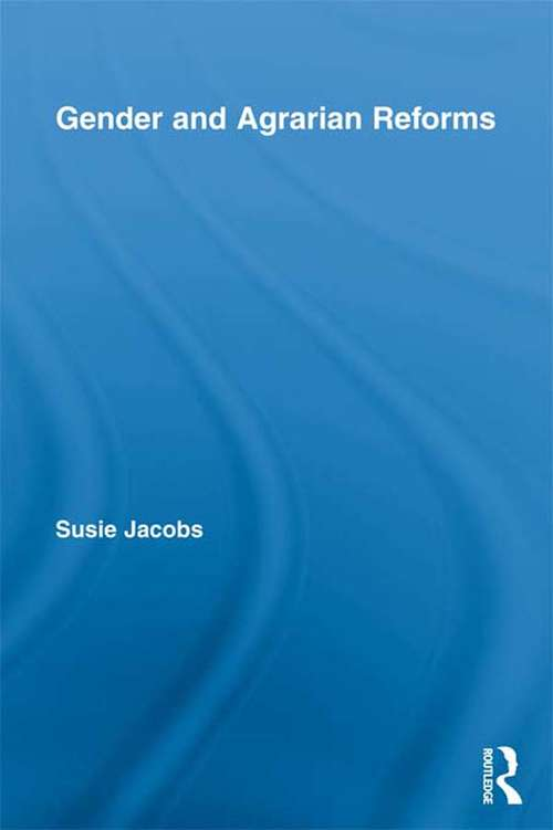 Gender and Agrarian Reforms (Routledge International Studies of Women and Place)