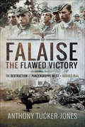 Falaise: The Flawed Victory–The Destruction of Panzergruppe West, August 1944