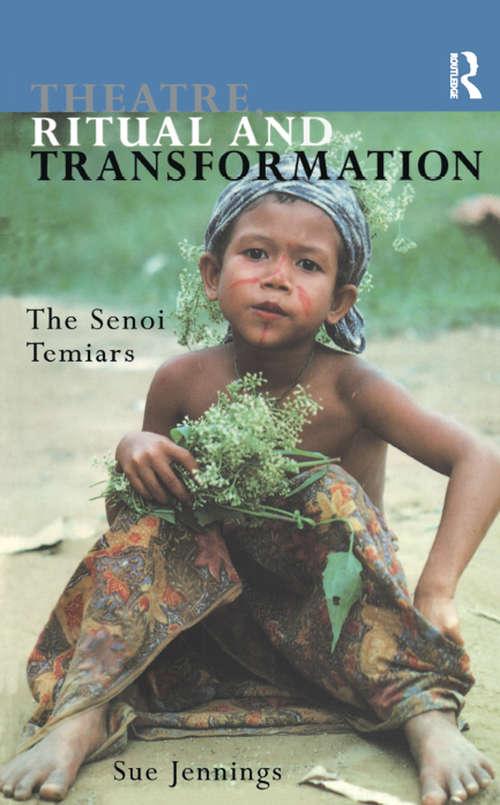 Theatre, Ritual and Transformation: The Senoi Temiars