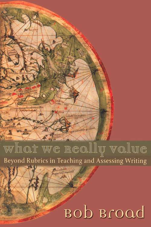 What We Really Value: Beyond Rubrics in Teaching and Assessing Writing