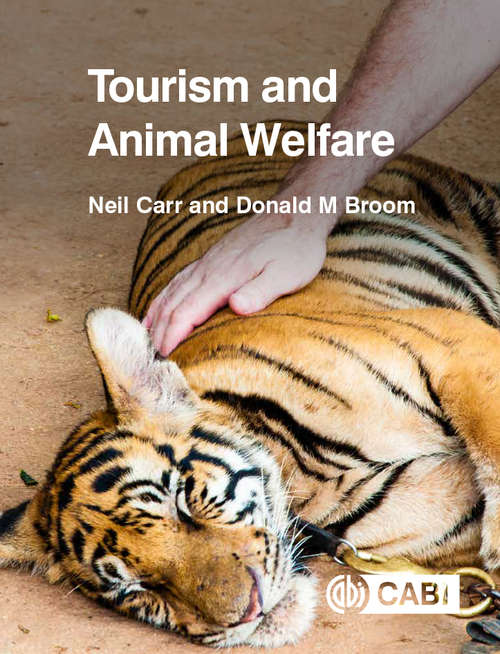 Tourism and Animal Welfare: Rights, Welfare, And Wellbeing (Routledge Research In The Ethics Of Tourism Ser.)