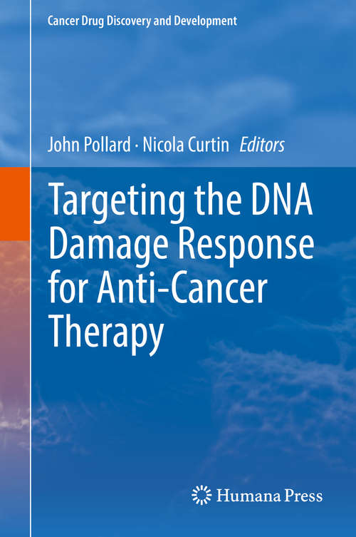 Targeting the DNA Damage Response for Anti-Cancer Therapy (Cancer Drug Discovery and Development)