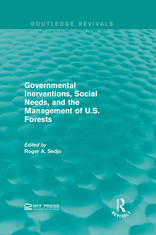 Governmental Inerventions, Social Needs, and the Management of U.S. Forests (Routledge Revivals)