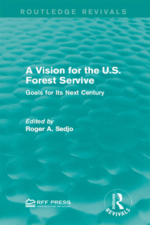 A Vision for the U.S. Forest Service: Goals for Its Next Century (Routledge Revivals)