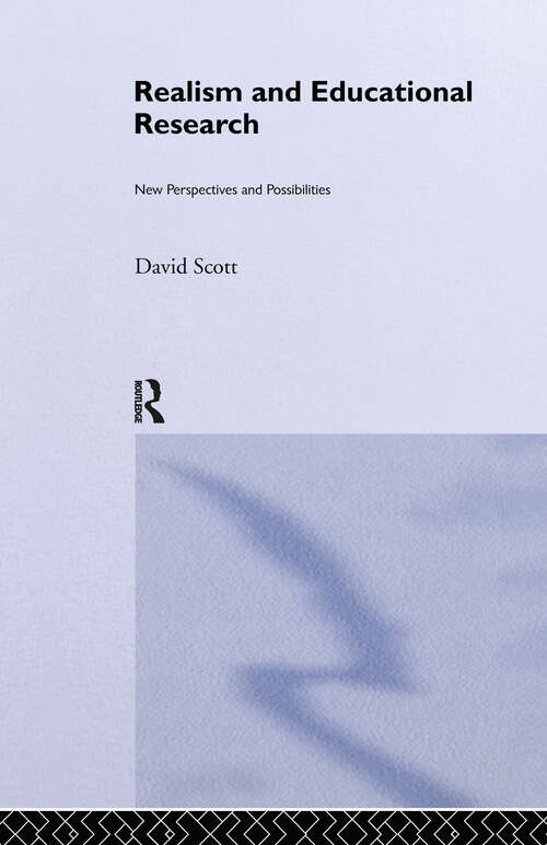 Realism and Educational Research: New Perspectives and Possibilities (Social Research And Educational Studies)