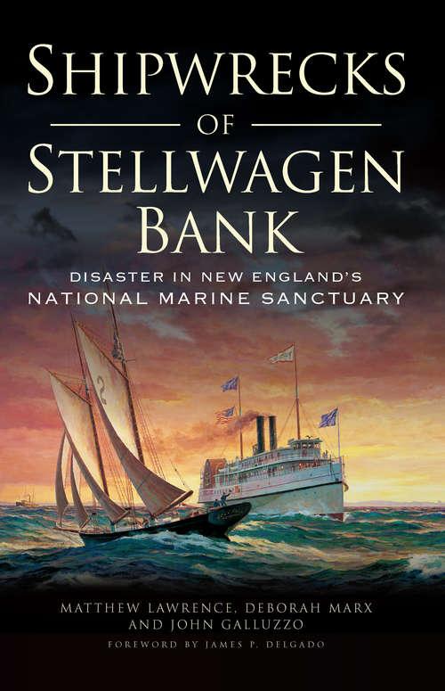 Shipwrecks of Stellwagen Bank: Disaster in New England's National Marine Sanctuary