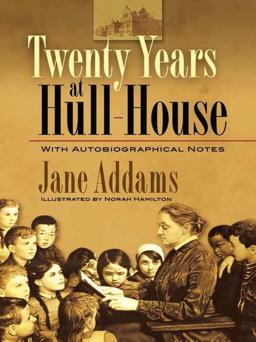 Twenty Years at Hull-House: With Autobiographical Notes (Twelve-point Series)