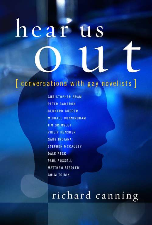 Hear Us Out: Conversations with Gay Novelists (Between Men-Between Women: Lesbian and Gay Studies)
