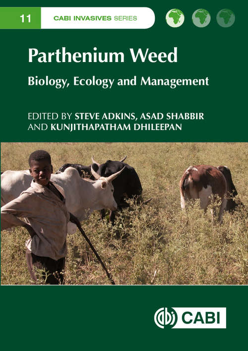Parthenium Weed: Biology, Ecology and Management (CABI Invasives Series #7)