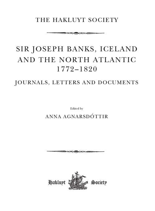 Sir Joseph Banks, Iceland and the North Atlantic 1772-1820 / Journals, Letters and Documents