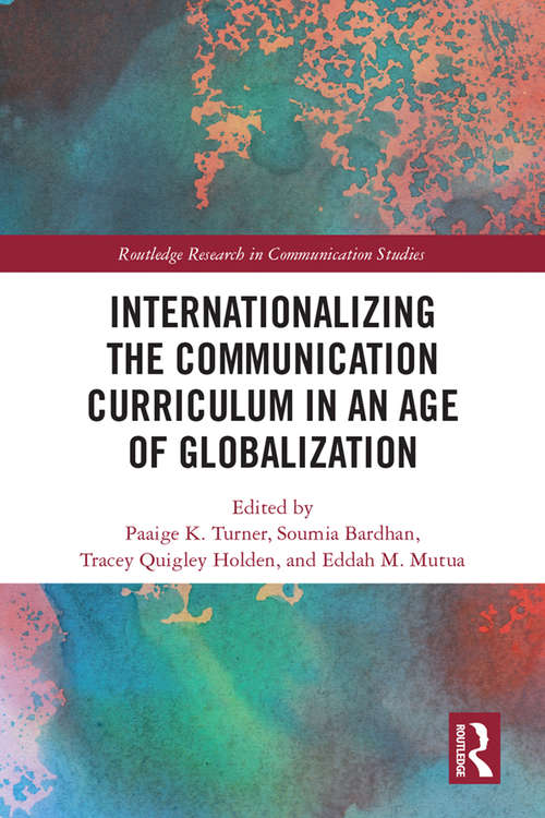 Internationalizing the Communication Curriculum in an Age of Globalization (Routledge Research in Communication Studies)