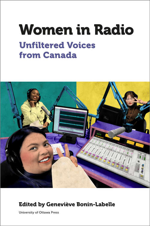 Women in Radio: Unfiltered Voices from Canada (Canadian Studies)
