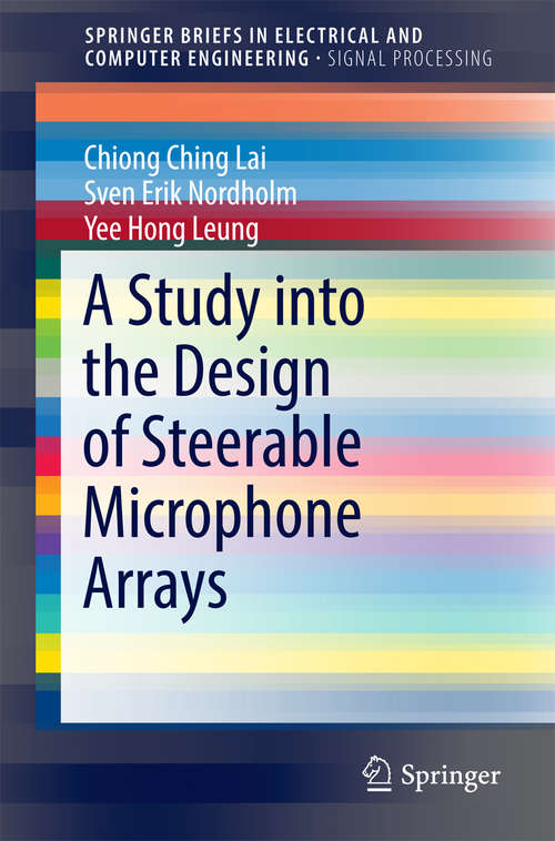 A Study into the Design of Steerable Microphone Arrays (SpringerBriefs in Electrical and Computer Engineering)