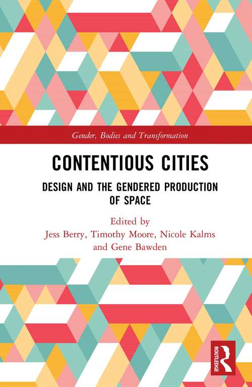 Contentious Cities: Design and the Gendered Production of Space (Gender, Bodies and Transformation)