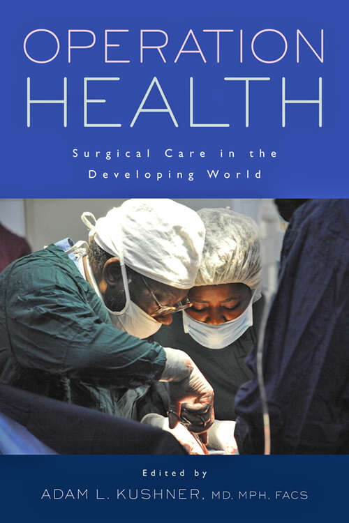 Operation Health: Surgical Care in the Developing World (Operation Health)