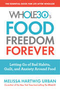 Food Freedom Forever: Letting Go of Bad Habits, Guilt, and Anxiety Around Food by the Co-Creator of the Whole30 (The\whole30 Ser.)