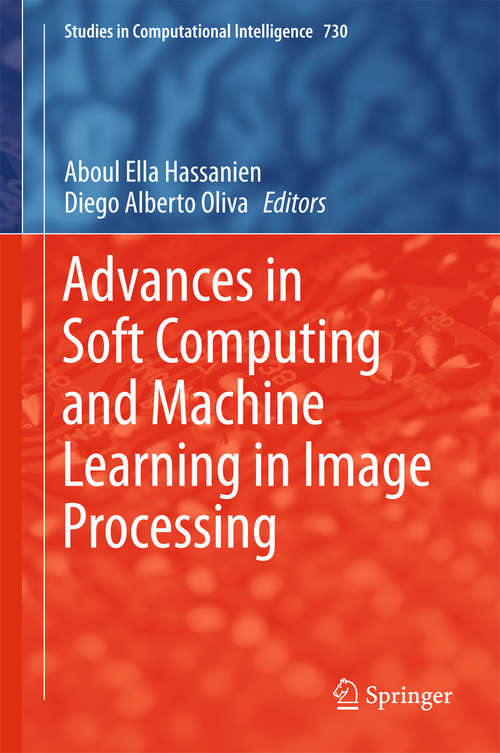 Advances in Soft Computing and Machine Learning in Image Processing (Studies in Computational Intelligence #730)