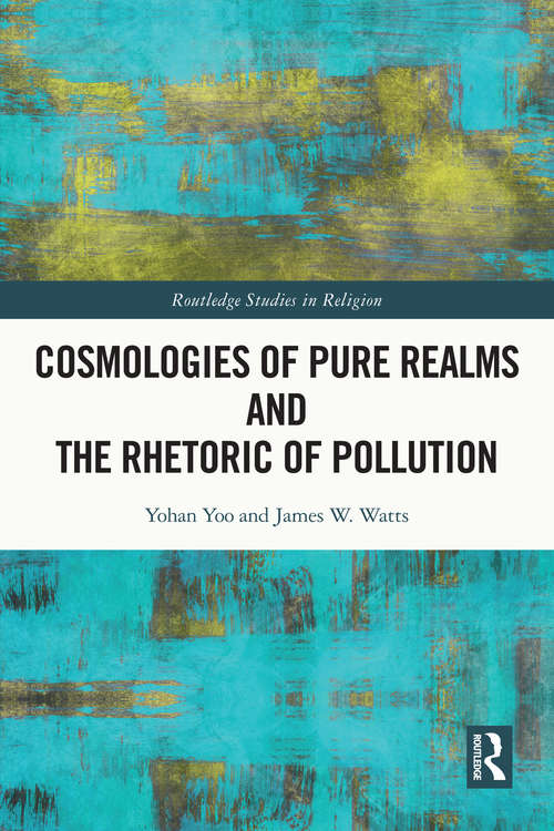 Cosmologies of Pure Realms and the Rhetoric of Pollution (Routledge Studies in Religion)