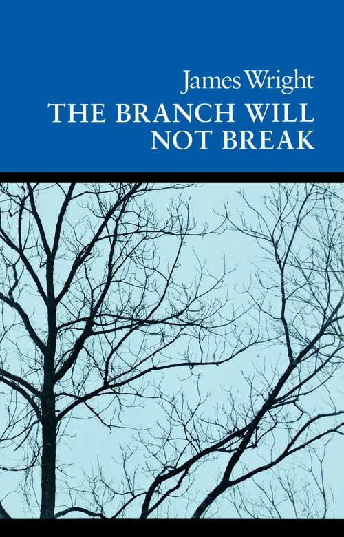 The Branch Will Not Break: Poems (Wesleyan Poetry Program)