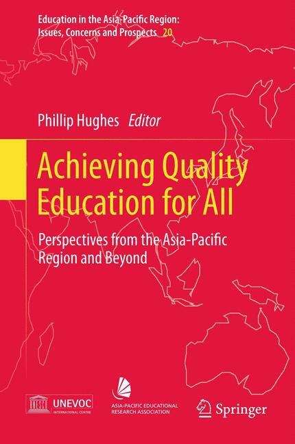 Achieving Quality Education for All: Perspectives from the Asia-Pacific Region and Beyond (Education in the Asia-Pacific Region: Issues, Concerns and Prospects #20)